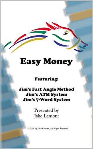 Easy Money Horse Racing System: One System for  Quickly Rating the Field and Two Easy to Find Spot Plays --- Plenty of Action!