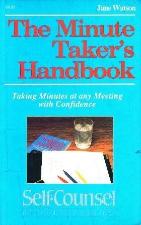 Taking Minutes at Any Meeting With Confidence Self-Counsel Reference Series The Minute Takers Handbook