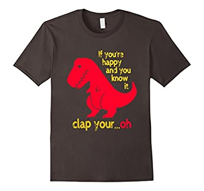 T-rex If you're happy & you know it clap your oh tshirt