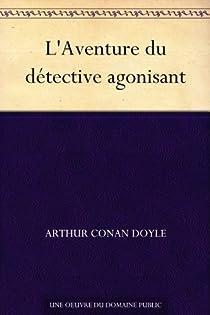Le Détective agonisant par Conan Doyle