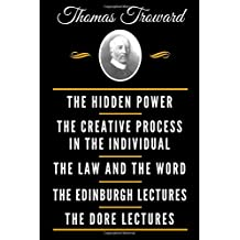 The Classic Thomas Troward Book Collection (Deluxe Edition) - The Hidden Power And Other Papers On Mental Science, The Creative Process In The Individual, The Law And The Word, The Edinburgh Lectures On Mental Science, The Dore Lectures On Mental Science