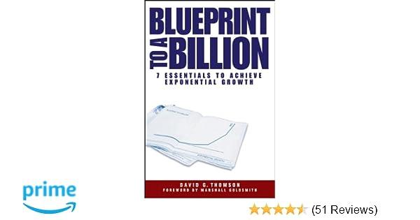 Blueprint to a billion 7 essentials to achieve exponential growth blueprint to a billion 7 essentials to achieve exponential growth david g thomson 0884887528099 amazon books malvernweather Image collections