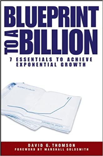 Blueprint to a billion 7 essentials to achieve exponential growth blueprint to a billion 7 essentials to achieve exponential growth david g thomson 0884887528099 amazon books malvernweather Choice Image