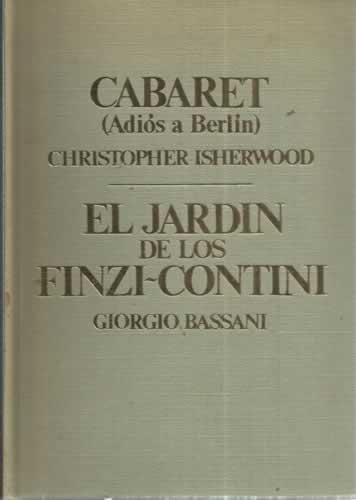 CABARET Adiós a Berlín / EL JARDIN DE LOS FINZI-CONTINI: Amazon.es: Isherwood, Christopher. Bassani, Giorgio: Libros