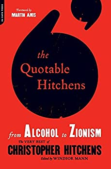 The Quotable Hitchens: From Alcohol to Zionism--The Very Best of Christopher Hitchens by [Mann, Windsor]