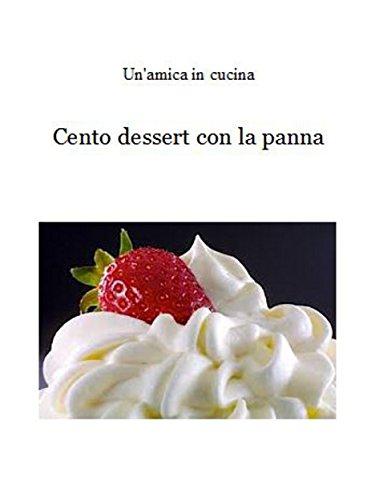 Cento dessert con la panna (Italian Edition)