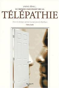 Entrez dans... le monde fascinant de la télépathie : Découvrir, développer, optimiser ses propres pouvoirs télépathiques par Valéry Sanfo