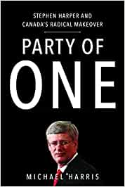 party of one stephen harper and canada s radical makeover