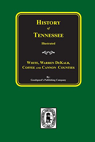 History of Tennessee: From the Earliest Time to the Present, Cannon, Coffee, DeKalb, Warren, White Counties of Tennessee