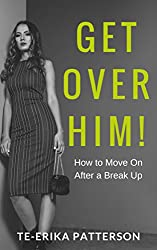 Get Over Him!: How to Move on After a Break Up