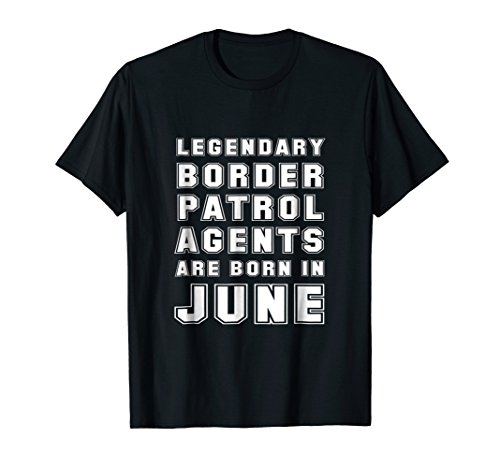 Funny Border Patrol Agent June Birthday Gift Tee Shirt