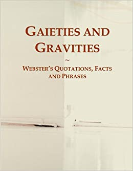 Gaieties and Gravities: Webster's Quotations, Facts and Phrases