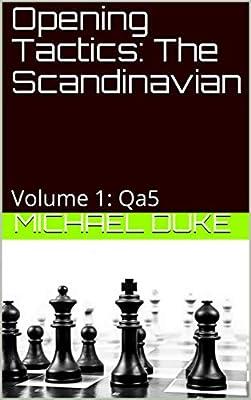 Opening Tactics: The Scandinavian: Volume 1: Qa5