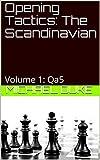 Opening Tactics: The Scandinavian: Volume 1:  Qa5-Michael Duke