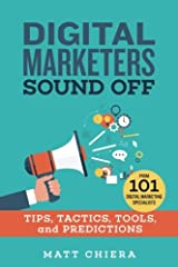 Digital Marketers Sound Off: Tips, Tactics, Tools, and Predictions from 101 Digital Marketing Specialists Paperback