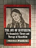 The Joy of Suffering : The Psychoanalytic Theory and Therapy of Masochism, Panken, Shirley, 1568211201