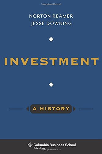 Investment: A History (Columbia Business School Publishing)