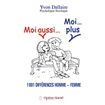 Moi aussi… Moi…plus 1001 différences homme – femme. (French Edition)