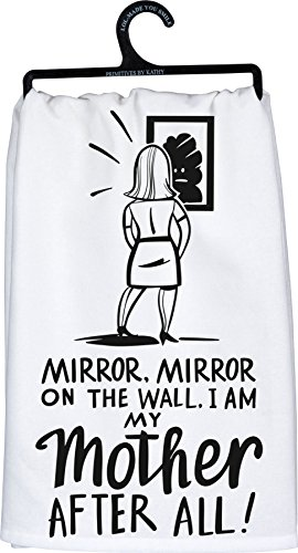 Primitives by Kathy Kitchen Towel - Mirror, Mirror on the Wall. I am MY Mother After All!