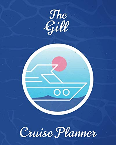 Gill Luggage - The Gill Cruise Planner: Personalized Notebook for Planning a Travel Adventure (International Cruising Notebooks Series)