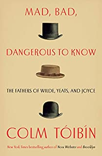 Book Cover: Mad, Bad, Dangerous to Know: The Fathers of Wilde, Yeats, and Joyce