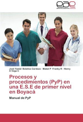 Download Procesos y procedimientos (PyP) en una E.S.E de primer nivel en Boyacá: Manual de PyP (Spanish Edition) ebook