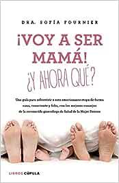 ¡Voy a ser mamá! ¿Y ahora qué?: Una guía para sobrevivir a esta emocionante etapa de forma sana, consciente y feliz, con los mejores consejos de la ... de Salud de la Mujer Dexeus (Padres e hijos)