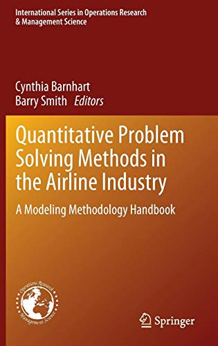 Quantitative Problem Solving Methods in the Airline Industry: A Modeling Methodology Handbook (International Series in Operations Research & Management Science)