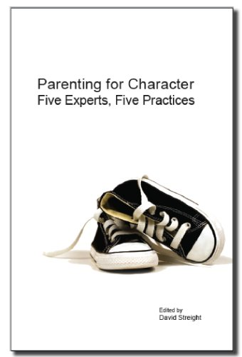 Parenting for Character: Five Experts, Five Practices