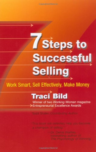 7 Steps to Successful Selling: Work Smart, Sell Effectively, Make Money