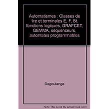 Automatismes : Classes de 1re et terminales E, F, Bt, fonctions logiques, GRAFCET, GEMMA, séquenceurs, automates programmables