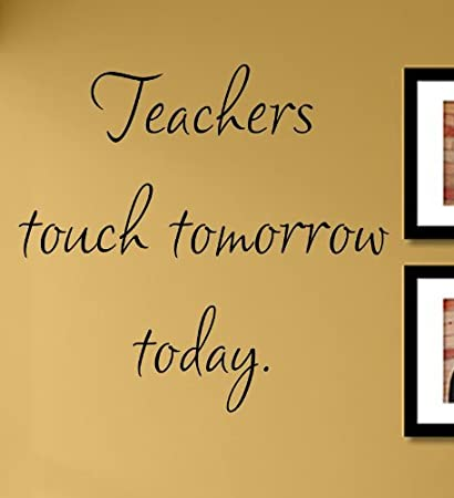Amazon.com: Teachers touch tomorrow today. Vinyl Wall Decals Quotes ...