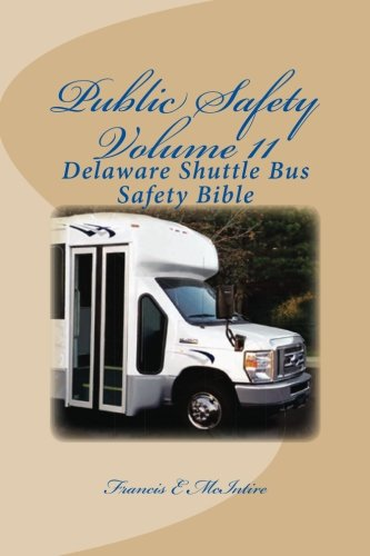 publicsafety-vol11-delaware-shuttle-bus-safety-bible-vol-11-delaware-shuttle-bus-safety-bible-volume-11