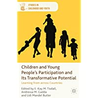 Children and Young People's Participation and Its Transformative Potential: Learning from across Countries (Studies in Childhood and Youth)