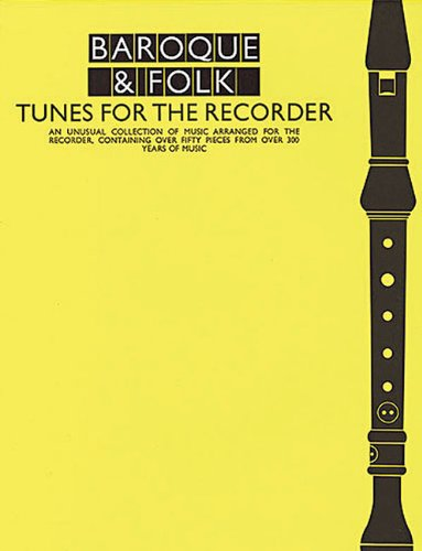 Baroque And Folk Tunes For Recorder: An Unusual Collection of Music Arranged for the Recorder, containing over Fifty Pieces from Over 300 Years of Music