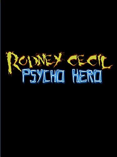 Rodney Cecil Psycho Hero