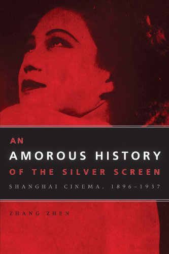 An Amorous History of the Silver Screen: Shanghai Cinema, 1896-1937 (Cinema and Modernity)