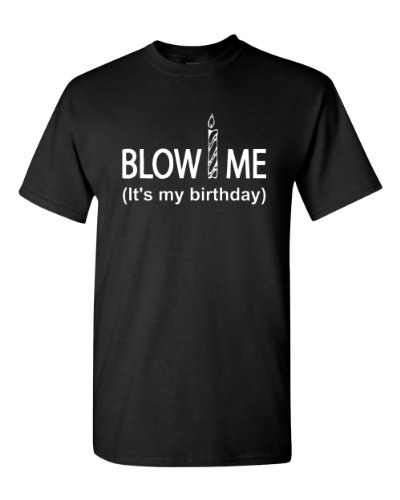 Blow Me It's My Birthday Funny Adult T-Shirt Tee