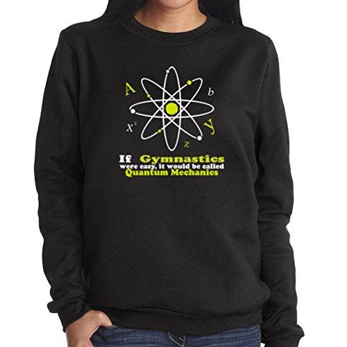 If Gymnastics were easy, it would be called Quantum Mechanics Women Sweatshirt