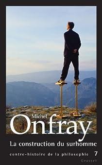 La construction du surhomme : Jean-Marie Guyau, Friedrich Nietzsche par Onfray