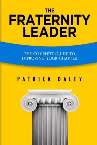 The Fraternity Leader: The Complete Guide to Improving Your Chapter