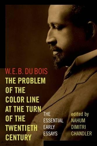 The Problem of the Color Line at the Turn of the Twentieth Century: The Essential Early Essays (American Philosophy)