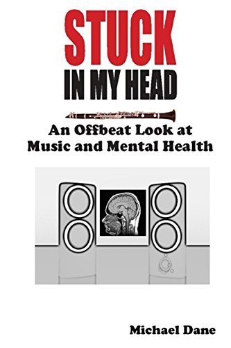 Stuck In My Head: An Offbeat Look at Music and Mental Health by (Dane, Michael)