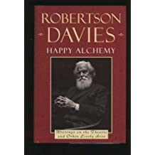 Happy Alchemy - Writings on the Theater, and Other Lively Arts