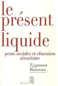 Le présent liquide : Peurs sociales et obsession sécuritaire par Zygmunt Bauman