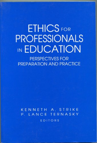 Ethics for Professionals in Education: Perspectives for Preparation and Practice (Professional Ethics in Education)