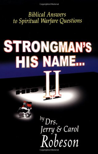 Strongman's His Name II: Biblical Answers to Spiritual Warfare Questions