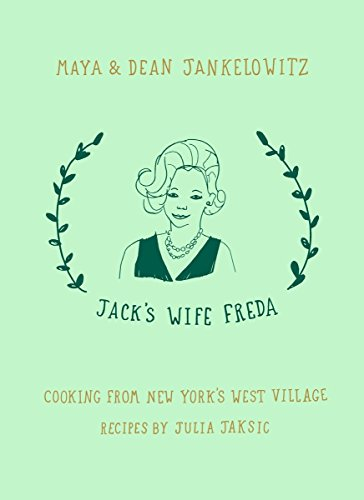 Jack's Wife Freda: Cooking From New York's West Village by Dean Jankelowitz, Maya Jankelowitz