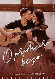 O primeiro beijo (O Calendário do Amor Livro 5)