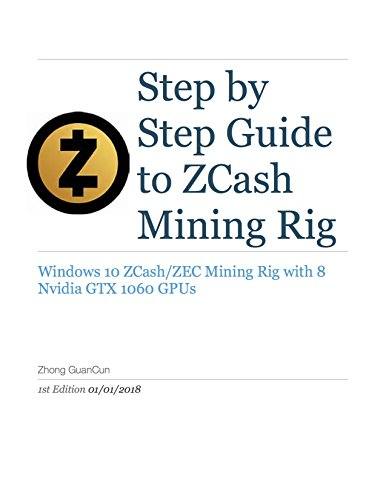BEST Step By Step Guide To ZCash Mining Rig: Windows 10 ZCash/ZEC Mining Rig with 8 Nvidia GTX 1060 GPUs<br />[Z.I.P]